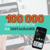 instagram lelcia jak zgromadzic 100000 obserwatorow