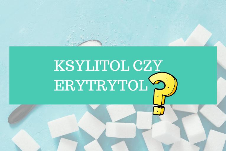 ksylitol czy erytrytol